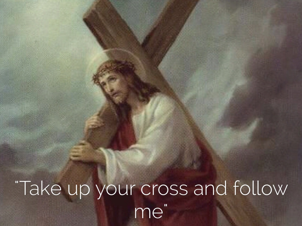 JESUS IN SCRIPTURE TAKE UP YOUR CROSS AND COME FOLLOW ME -